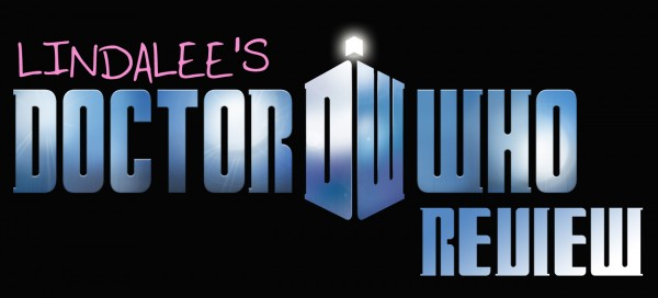 Catch up on past episodes of Lindalee's Doctor Who Reviews by clicking HERE!