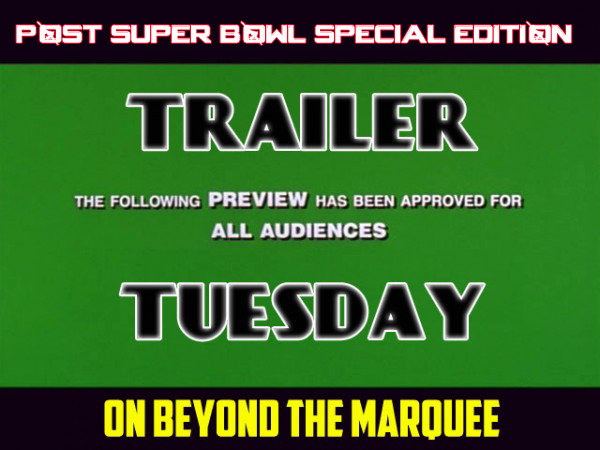 Check out this Early Post Super-Bowl Edition of Trailer Tuesday